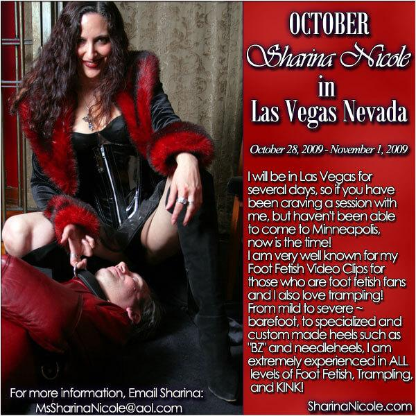 Mistress Sharina Nicole goes to Las Vegas!: Dominatrix & Foot Fetish Trample Queen Superstar Sharina Nicole in Las Vegas, Nevada! October 28th, 2009 - November 1st, 2009